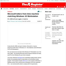 Microsoft totters from time machine clutching Windows 10 Workstation