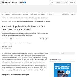 Microsofts Together Mode in Teams ist da – man muss ihn nur aktivieren