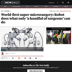 World-first super-microsurgery: Robot does what only 'a handful of surgeons' can do