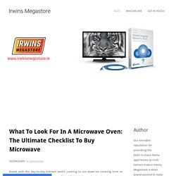 What To Look For In A Microwave Oven: The Ultimate Checklist To Buy Microwave - Irwins Megastore