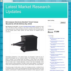 Latest Market Research Updates: Microwave Devices Market Total Value Would Be $11.86 Billion By 2024