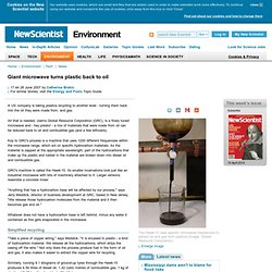Giant microwave turns plastic back to oil - environment - 26 June 2007