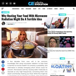 Why Heating Your Food With Microwave Radiation Might Be A Terrible Idea