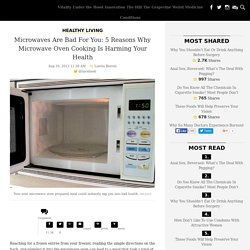 Microwaves Are Bad For You: 5 Reasons Why Microwave Oven Cooking Is Harming Your Health
