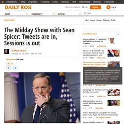 The Midday Show with Sean Spicer: Tweets are in, Sessions is out