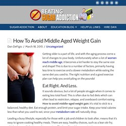 How To Avoid Middle Aged Weight Gain - Beating Sugar Addiction