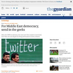 For Middle East democracy, send in the geeks | Tom Glaisyer and Shawn Powers | Comment is free