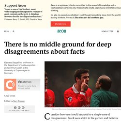 There is no middle ground for deep disagreements about facts