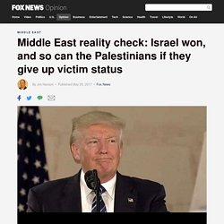 Middle East reality check: Israel won, and so can the Palestinians if they give up victim status