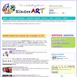 Middle school grades art lesson plans. Grade 6-8 (ages 11-14 years). Middle school. KinderArt.com