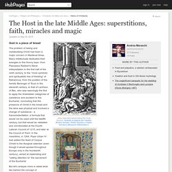 The Host in the late Middle Ages: superstitions, faith, miracles and magic