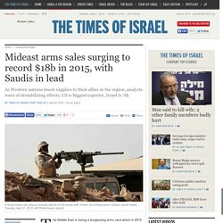 Mideast arms sales surging to record $18b in 2015, with Saudis in lead