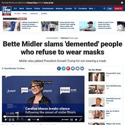 Bette Midler slams 'demented' people who refuse to wear masks