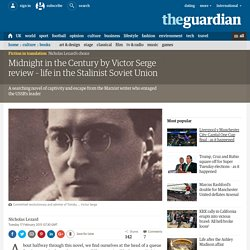 Midnight in the Century by Victor Serge review – life in the Stalinist Soviet Union