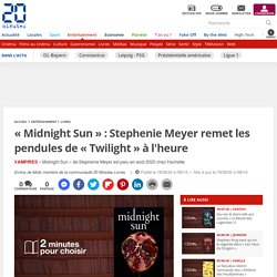 « Midnight Sun » : Stephenie Meyer remet les pendules de « Twilight » à l'heure...