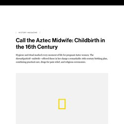 Call the Aztec Midwife: Childbirth in the 16th Century