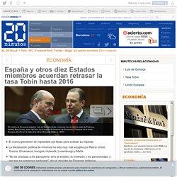 España y otros diez Estados miembros acuerdan retrasar la tasa Tobin hasta 2016
