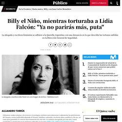 """Billy el Niño, mientras torturaba a Lidia Falcón: """"Ya no parirás más, puta"""""""
