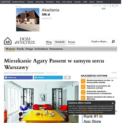 Zdjęcie nr 1 w galerii - Mieszkanie Agaty Passent w samym sercu Warszawy