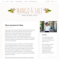 Mieux consommer les blogs - Mango and Salt