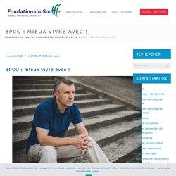 BPCO : mieux vivre avec ! - Fondation du Souffle
