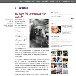 You might find some fools at your doorstep | a free man