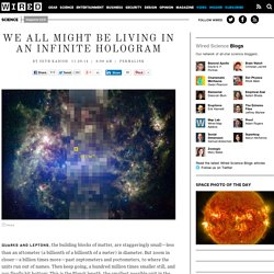 We All Might Be Living in an Infinite Hologram
