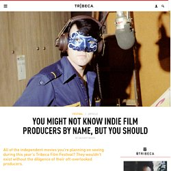 You Might Not Know Indie Film Producers By Name, But You Should