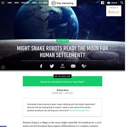 Might Snake Robots Ready the Moon for Human Settlement?