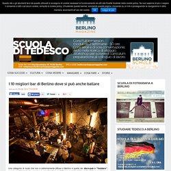 I 10 migliori bar di Berlino dove si può anche ballare - Berlino Magazine
