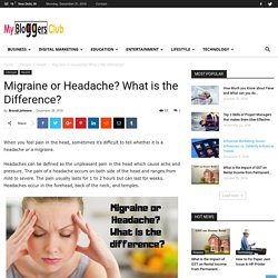 Migraine or Headache? What is the Difference?