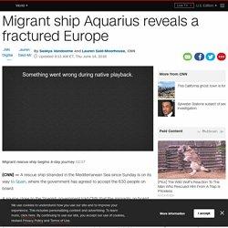Migrant ship Aquarius reveals a fractured Europe - CNN