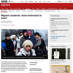 Migrant students 'more motivated to learn'