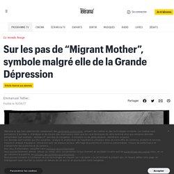 """Sur les pas de """"Migrant Mother"""", symbole malgré elle de la Grande Dépression - Le monde bouge"""
