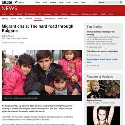 Migrant crisis: The hard road through Bulgaria