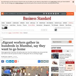 Migrant workers gather in hundreds in Mumbai, say they want to go home