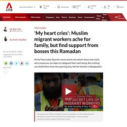'My heart cries': Muslim migrant workers ache for family, but find support from bosses this Ramadan