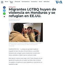 Migrantes LGTBQ huyen de violencia en Honduras y se refugian en EE.UU.