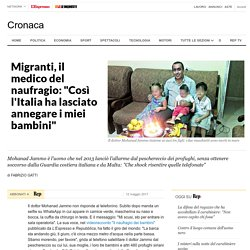 """Migranti, il medico del naufragio: """"Così l'Italia ha lasciato annegare i miei bambini"""""""