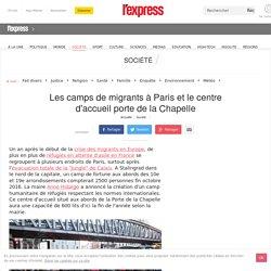 Les camps de migrants à Paris et le centre d'accueil porte de la Chapelle