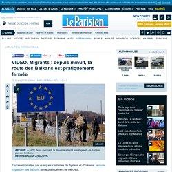 VIDEO. Migrants : depuis minuit, la route des Balkans est pratiquement fermée