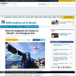 Pour les migrants de Calais, le «Brexit» ne changera rien