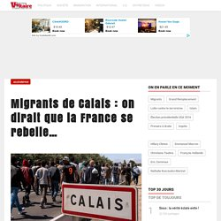 Migrants de Calais : on dirait que la France se rebelle…