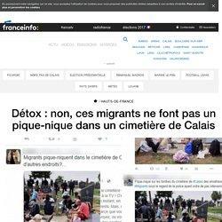Détox : non, ces migrants ne font pas un pique-nique dans un cimetière de Calais - France 3 Hauts-de-France