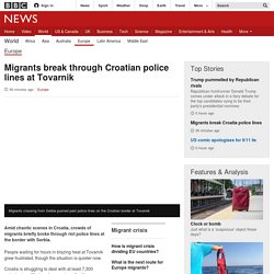 Migrants break through Croatian police lines at Tovarnik - BBC News