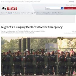 Migrants: Hungary Declares Border Emergency