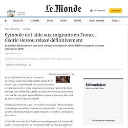 Symbole de l'aide aux migrants en France, Cédric Herrou relaxé définitivement