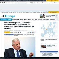 Crise des migrants : «Les Etats doivent arrêter ce jeu stupide consistant à rejeter la faute sur les autres»