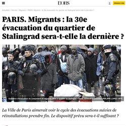 PARIS. Migrants : la 30e évacuation du quartier de Stalingrad sera-t-elle la dernière ?