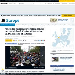 Crise des migrants : tension dans le no man's land à la frontière entre la Macédoine et la Grèce